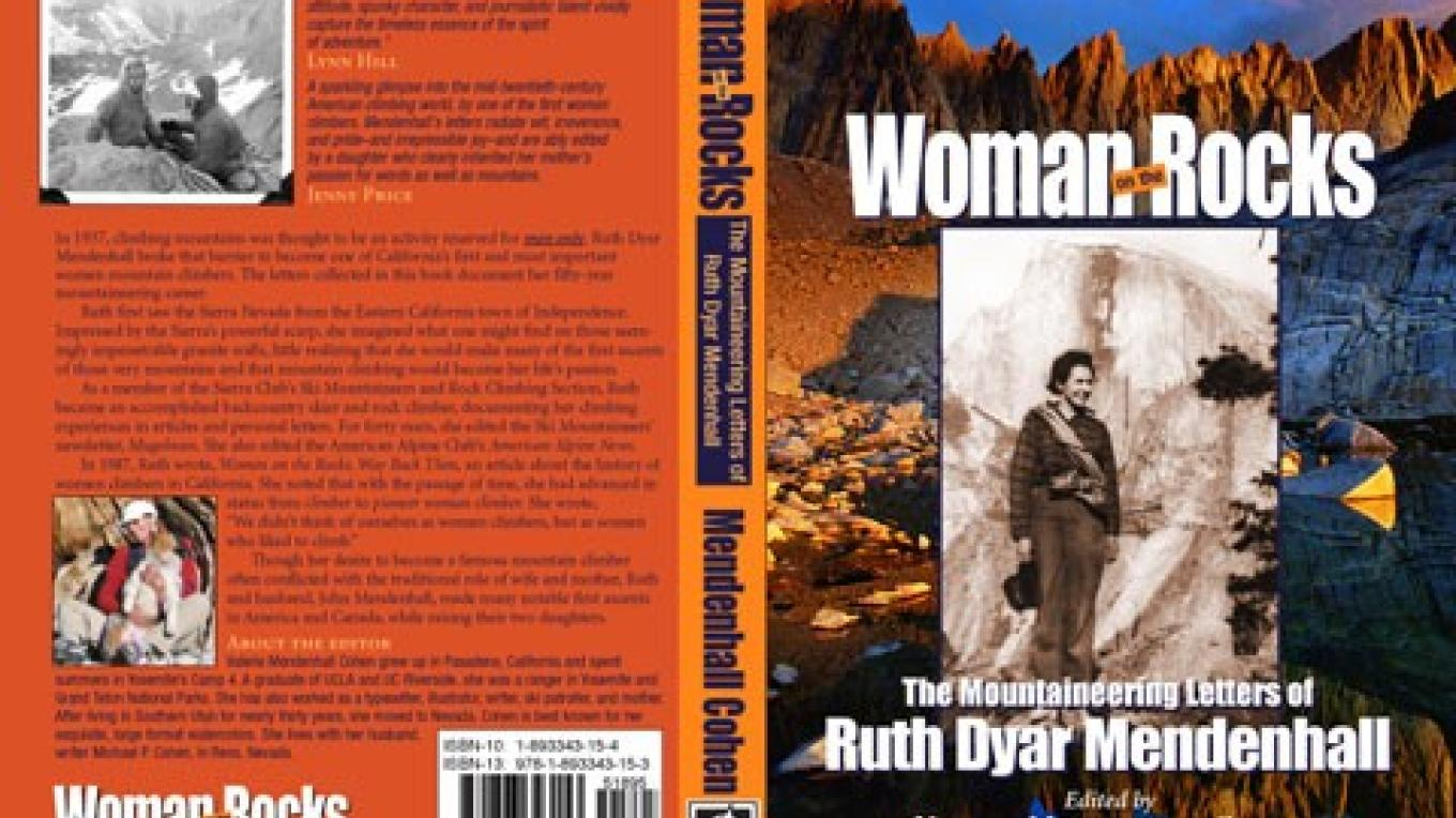 Woman on the Rocks: The Mountaineering Letters of Ruth Dyar Mendenhall; Valerie Mendenhall Cohen, editor; Galen Rowell et al, photographers; published by Spotted Dog Press, Inc. – Spotted Dog Press, Inc.