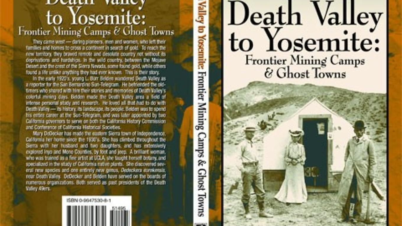 Death Valley to Yosemite Frontier Mining Camps and Ghost Towns: The Men, The Women, Their Mines & Stories; Mary DeDecker and L. Burr Belden, authors; published by Spotted Dog Press, Bishop, CA – Spotted Dog Press, Inc.