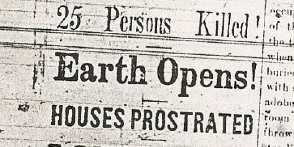 The breathless headlines in the local newspapers about the 1872 earthquake didn\'t exaggerate the impact of the event.