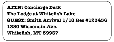 ATTN: Concierge Desk / The Lodge at Whitefish Lake / GUEST: Smith Arrival 1/18 Res #123456 / 1360 Wisconsin Ave / Whitefish, MT 59937